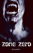Zone Zero (Book 1 of 3) by krystal-44