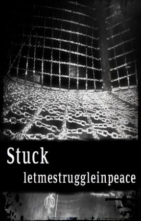 Stuck by letmestruggleinpeace