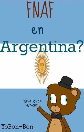 FNaF en Argentina? by YoBon-Bon
