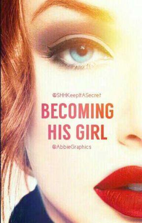 Becoming His Girl by SHHKeepItASecret