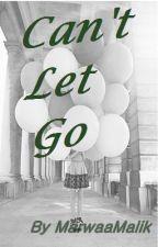Can't Let Go (Zayn Malik AU) by MarwaaMalik
