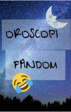 Oroscopo Fandom!!! by Percy0220