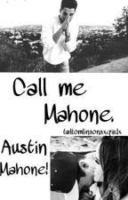 Call me Mahone. Austin Mahone! by twltomlinsonsxgirlx