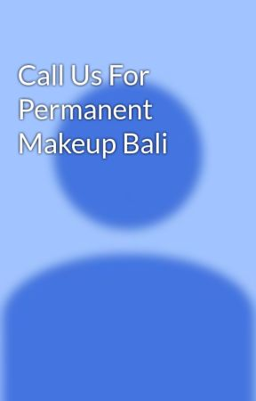 Call Us For Permanent Makeup Bali by twogunstattoobali
