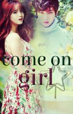 COME ON GIRL {HuNhAn Gs} (Hiatus) by nadyahunhan2011