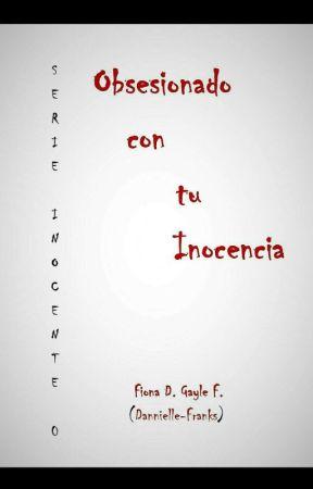 Serie Inocente # 0: Obsesionado con tu Inocencia by Danielle-Franks