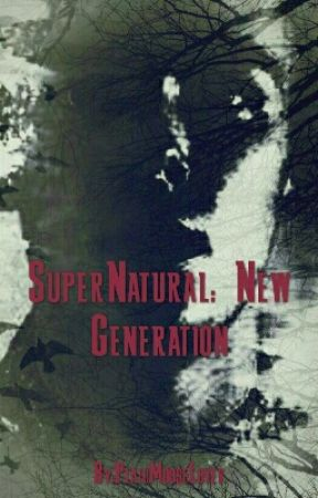Supernatural: New Generation : Mothers Blood by PlaidMooseLover