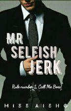 Mr. Selfish Jerk by MissAisho