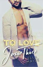 Ella Maise - To Love Jason Thorn (Livro Um) by kaahbooks2