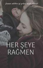 HER ŞEYE RAĞMEN [TAMAMLANDI] by The_Missy