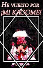 He vuelto por ¡MI KAGOME! by DayShipper
