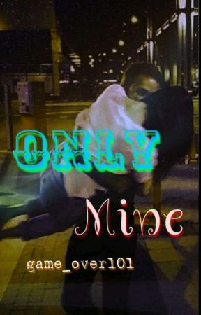 Only Mine by game_over101