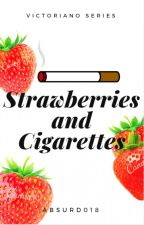 Strawberries And Cigarettes (Victoriano Series Book 1) by Absurd018