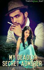 My Deadly Secret Admirer by vrindakhanna14