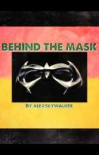 Behind the Mask by AlexSkywalker