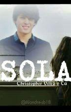 Sola // Christopher Vélez y tú by alondra-sb18