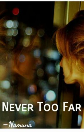Never Too Far. by Namuney