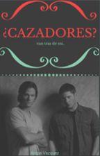 ¿CAZADORES?  by alisonfnafhscherry