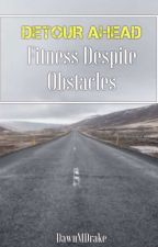 Detour Ahead: Fitness Despite Obstacles © ® [Complete] by DawnMDrake