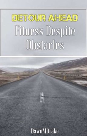 Detour Ahead: Fitness Despite Obstacles  by DawnMDrake