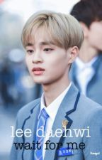 wait for me  ➸ lee daehwi by buckethatbaejin