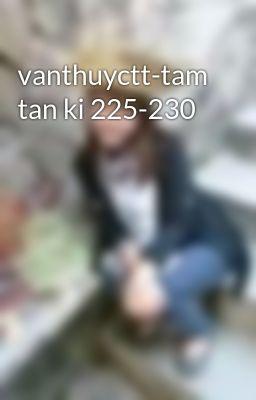 vanthuyctt-tam tan ki 225-230