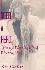 I need a hero. ⚓George Weasley&Fred Weasley Fan Fiction⚓ (EDITING!) by Kit_CatKip