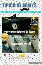 TIPICO DE ARMYS❤😂(memes,frases,pervertideces Xd) by LuzmaGonzalez6