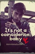 It's not a coincidence, baby by BlackStainedRoses