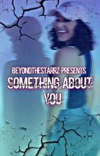 Something About You||Devontae Burress Fanfic.♡ by BeyondTheStarrz