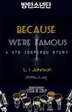 Because We're Famous - A BTS Inspired Story  by Ms_Laaj