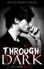 ~Through the Dark~Apocalipsis Zombie [Louis & Tú] by ReadToMeSweetheart