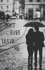Dont Ever Leave Me (Sleeping With Sirens, Justin Hills) by AJGotScared