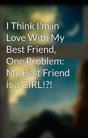 do i love my girl best friend
