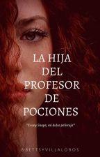 La hija del profesor de Pociones by BettsyVillalobos