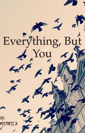 Everything, But You by Mistress_X