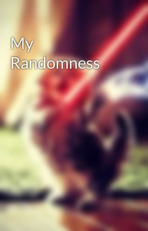 My Randomness by HunteratHogwarts