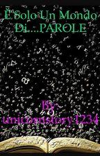 È solo un mondo di...PAROLE by unicornstory1234