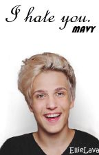 I hate you. |||MAVY||| by EllieLava
