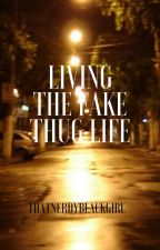 Living The Fake Thug Life by ThatNerdyBlackGirl