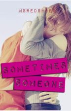 Sometimes Someone ... by MsRedShoes