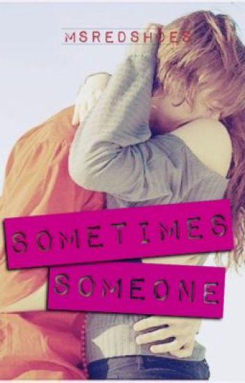 Sometimes Someone ...