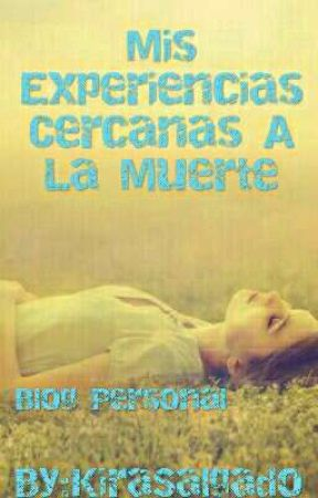 Mis Experiencias Cercanas A La Muerte by KiraSalgado