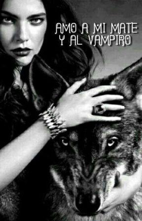 amo a mi mate y al vampiro by adri_0311
