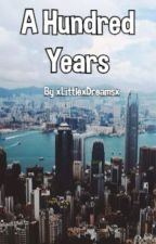 A Hundred Years by xLittlexDreamsx