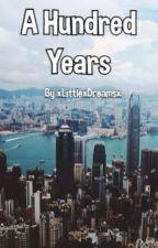 A Hundred Years by xLittlexDreamsx