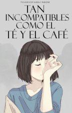 Tan incompatibles como el té y el café by tearsofarainbow