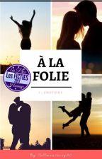 À la folie 1 Émotions (Terminée) by Tellmeastory86