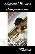 Aymen: Ils vont changer ma vie  by chaima_std