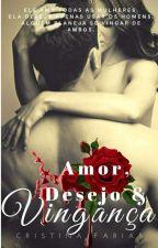 Amor, Desejo e Vingança - Completo  by Cristina_autora